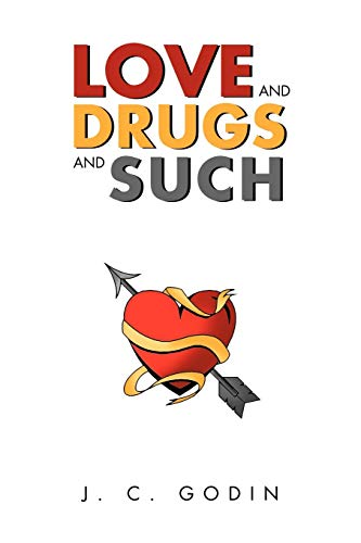 Love and Drugs and Such: J C. Godin