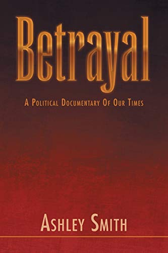 9781465396020: Betrayal: A Political documentary of our times