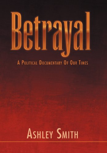 9781465396037: Betrayal: A Political Documentary of Our Times