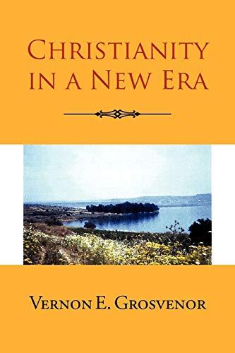 Christianity in a New Era: Vernon E Grosvenor
