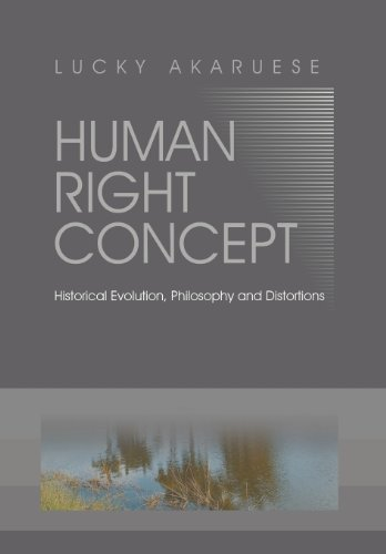 Human Right Concept: Historical Evolution, Philosophy and Distortions: Lucky Akaruese