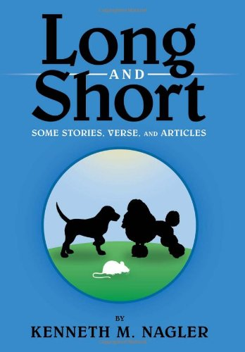 Long and Short: Some Stories, Verse, and Articles: Kenneth M. Nagler
