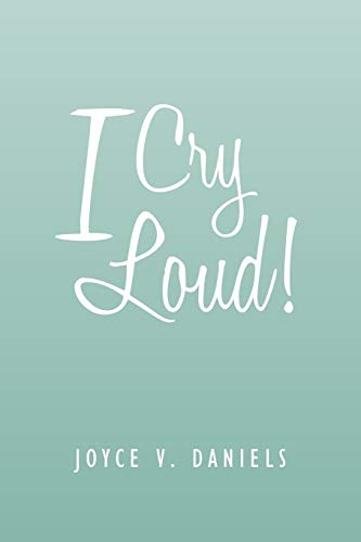 I Cry Loud!: A Collection of Sermons,: Joyce V. Daniels