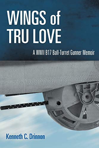 9781465397744: Wings Of Tru Love: A Wwii B17 Ball-turret Gunner Memoir