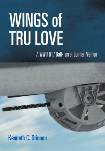 9781465397751: Wings of Tru Love: A WWII B17 Ball-Turret Gunner Memoir