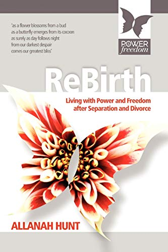 Rebirth: How to Live with Power and Freedom After Separation and Divorce: Allanah Hunt