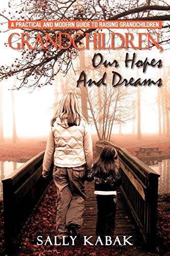 9781465398666: Grandchildren, Our Hopes and Dreams: A Practical and Modern Guide to Raising Grandchildren