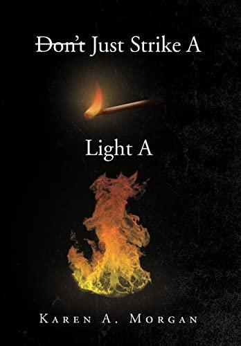 Dont Just Strike a Match Light a Fire: Karen A. Morgan