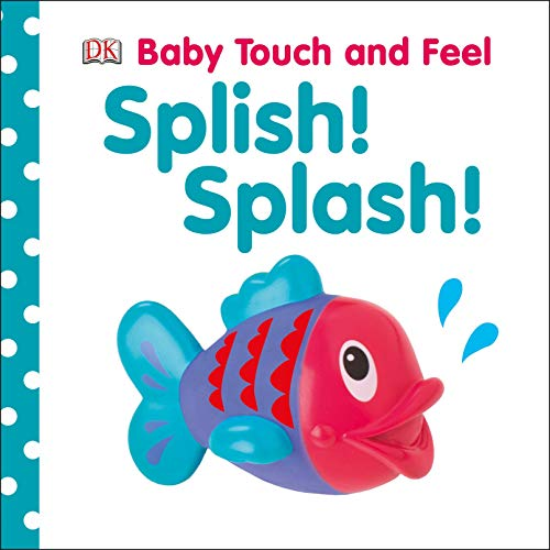 Baby Touch and Feel: Splish! Splash! (Baby Touch & Feel): DK Publishing
