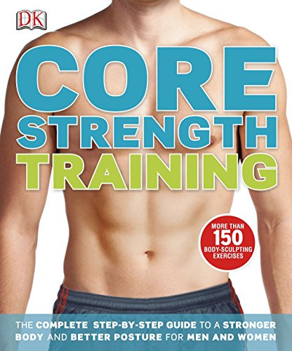 9781465402202: Core Strength Training: The Complete Step-By-Step Guide to a Stronger Body and Better Posture for Men and Women