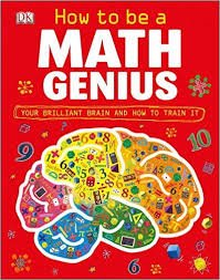 9781465407689: How to Be a Math Genius - Your Brilliant Brain and How to Train It