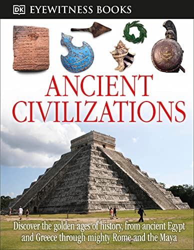 9781465408877: DK Eyewitness Books: Ancient Civilizations: Discover the Golden Ages of History, from Ancient Egypt and Greece to Mighty Rome and the Exotic Maya