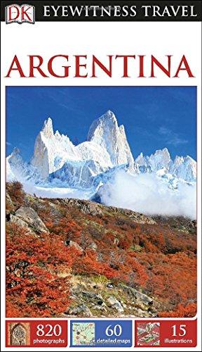 DK Eyewitness Travel Guide: Argentina: Bernhardson, Wayne; DK Publishing