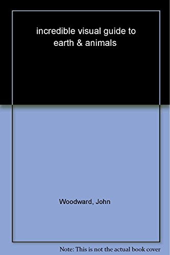 incredible visual guide to earth & animals: Woodward, John
