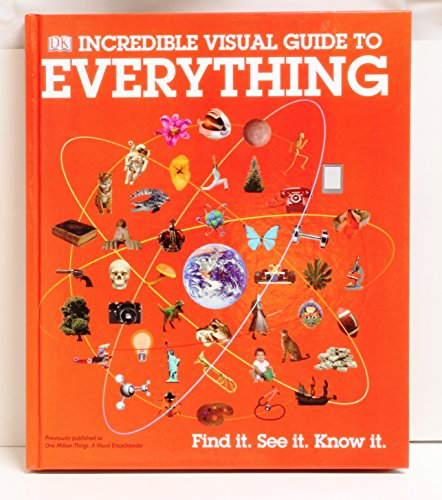 DK Incredible Visual Guide To Everything (Previously Published As: One Million Things: A Visual ...