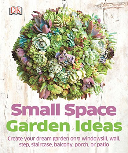 Small Space Garden Ideas 9781465415868 Small garden, tiny garden, or no garden at all? Small Space Garden Ideas is perfect for people who have very little room for gardening,