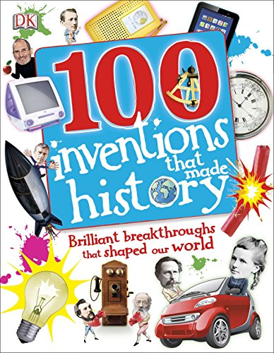 100 inventions that made history: Brilliant Breakthroughs That Shaped Our World: Dorling Kindersley...