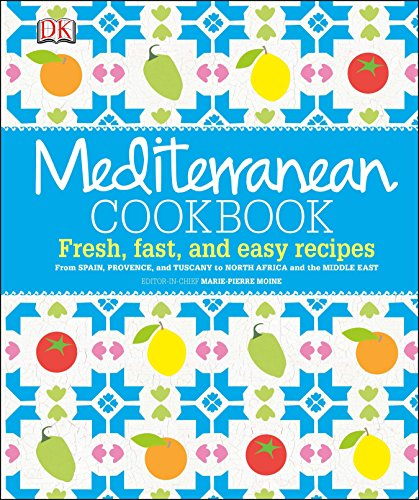 Mediterranean Cookbook: Fresh, Fast, and Easy Recipes from Spain, Provence, and Tuscany to North ...