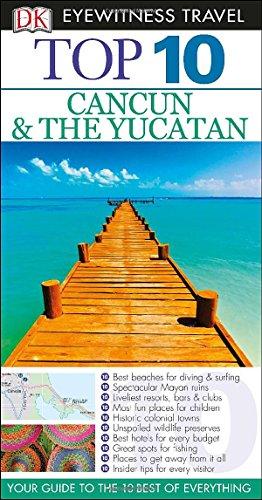 9781465423023: Top 10 Cancun and Yucatan (Dk Eyewitness Top 10 Travel Guides. Cancun and the Yucatan)