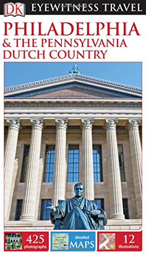 9781465428608: DK Eyewitness Travel Guide: Philadelphia & the Pennsylvania Dutch Country