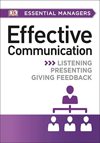 DK Essential Managers: Effective Communication: Listening, Presenting,: DK