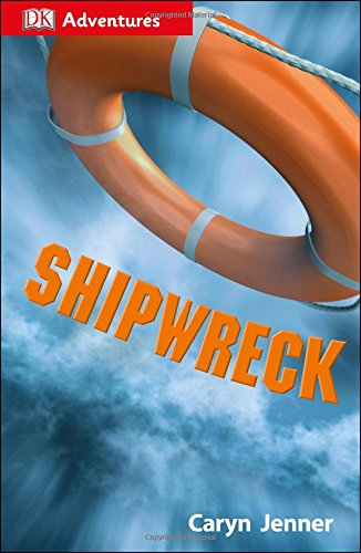 DK Adventures: Shipwreck: Surviving the Storm: Jenner, Caryn