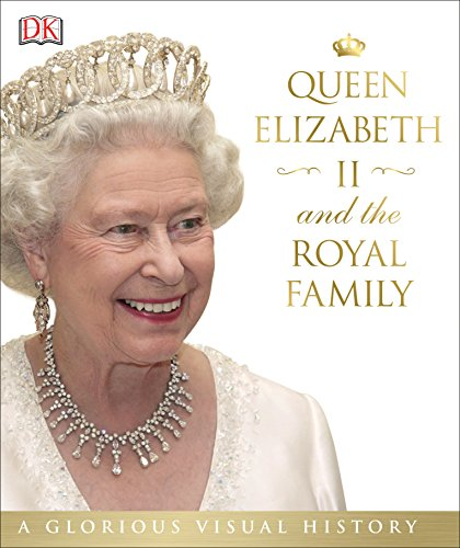 9781465438003: Queen Elizabeth II and the Royal Family: A Glorious Illustrated History