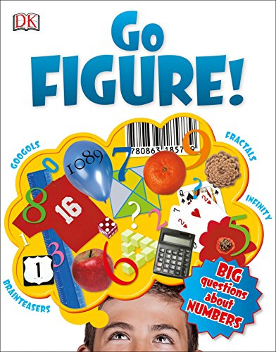 Go Figure!: Big Questions about Numbers: Johnny Ball