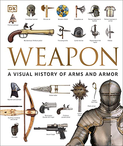 9781465450968: Weapon: A Visual History of Arms and Armor