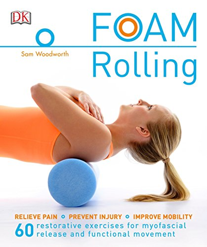 9781465453501: Foam Rolling: Relieve Pain - Prevent Injury - Improve Mobility; 60 restorative exercises for m