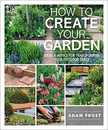 9781465472854: How to Create Your Garden: Ideas and Advice for Transforming Your Outdoor Space