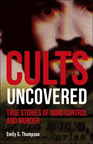 Book Cover: Cults Uncovered: True Stories of Mind Control and Murder