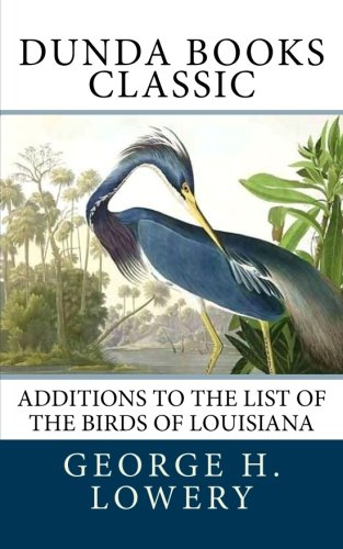 9781466200647: Additions to the List of the Birds of Louisiana