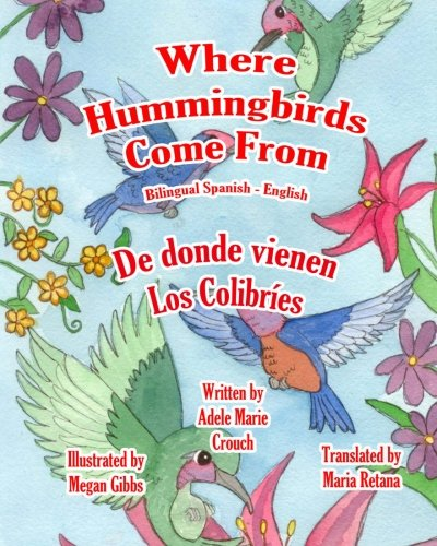 Where Hummingbirds Come From Bilingual Spanish English (Spanish Edition): Crouch, Adele Marie