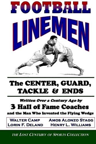 9781466204744: Football Linemen: The Center, Guard, Tackle & Ends: Written Over a Century Ago by 3 Hall of Fame Coaches and the Man Who Invented the Flying Wedge