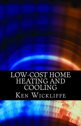 9781466205161: Low-Cost Home Heating and Cooling: Save Money, Reduce Energy Usage and Live More Comfortably With Space Heaters, Room and Portable Air Conditioners and Other Inexpensive Equipment