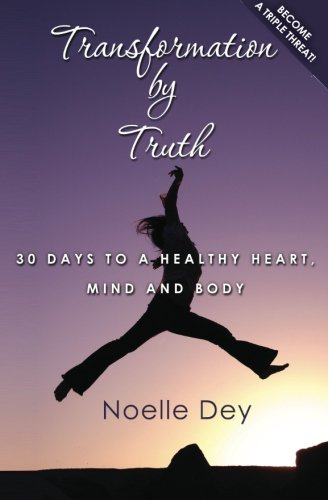 9781466205406: Transformation by Truth: 30 days to a healthy heart, mind and body
