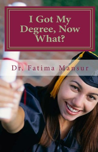 9781466211117: I Got My Degree, Now What? (Volume 1)