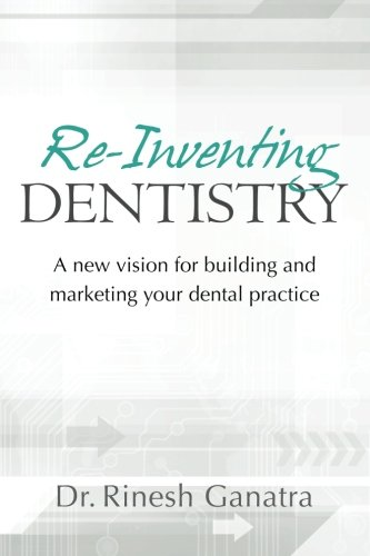 9781466211902: Re-Inventing Dentistry: A new vision for building and marketing your dental practice