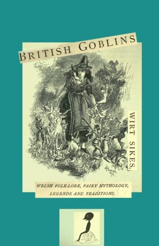 9781466212299: British Goblins: Welsh Folklore, Fairy Mythology, Legends, and Traditions