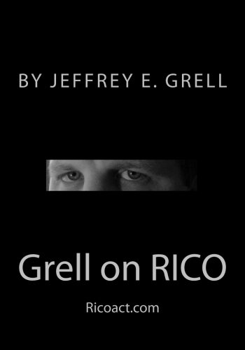 9781466214804: Grell on RICO: A Practical Guide to the Racketeering Influenced and Corrupt Organizations Act