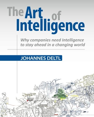 9781466216877: The Art of Intelligence - Why companies need Intelligence to stay ahead in a changing world