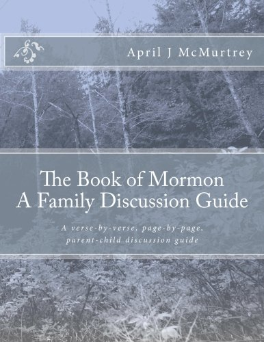 The Book of Mormon - A Family Discussion Guide: April McMurtrey