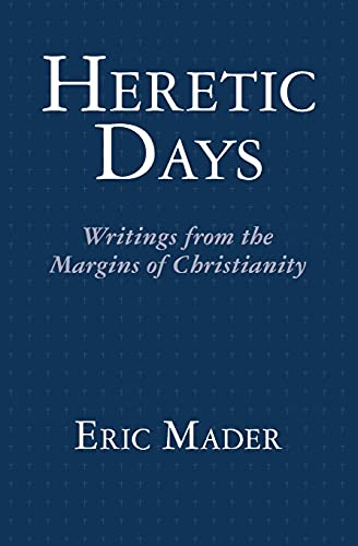 9781466220973: Heretic Days: Writings from the Margins of Christianity