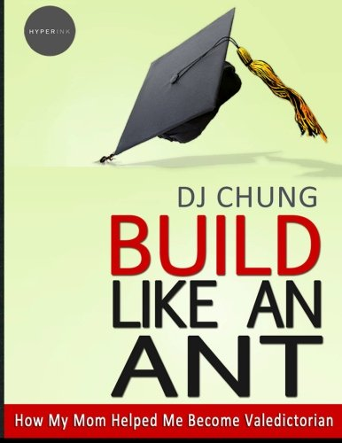 9781466221949: Build Like An Ant - How My Mom Helped Me Become Valedictorian