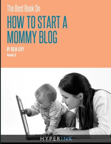 9781466222052: The Best Book On How To Start A Mommy Blog