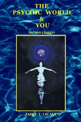 The Psychic World and You: Licauco, Jaime T.