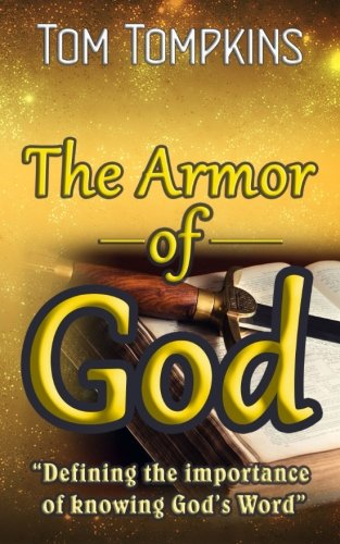 The Armor of God: Defining the importance of knowing God's Word: Tompkins, Tom