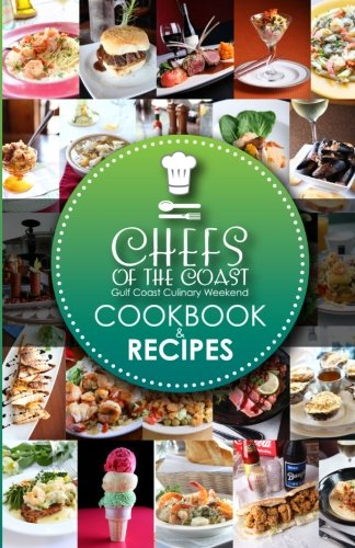 9781466224605: Chefs of the Coast: Gulf Coast Culinary Weekend Cookbook and Recipes