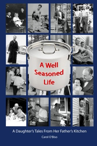 9781466224803: A Well Seasoned Life: A Daughter's Tales From Her Father's Kitchen